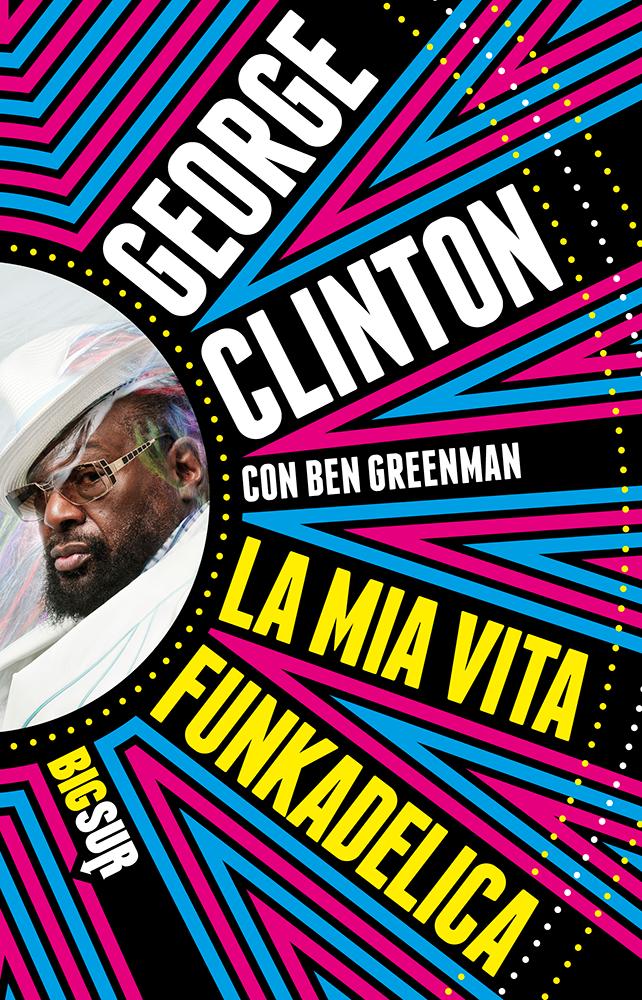 George Clinton - La mia vita Funkedelika