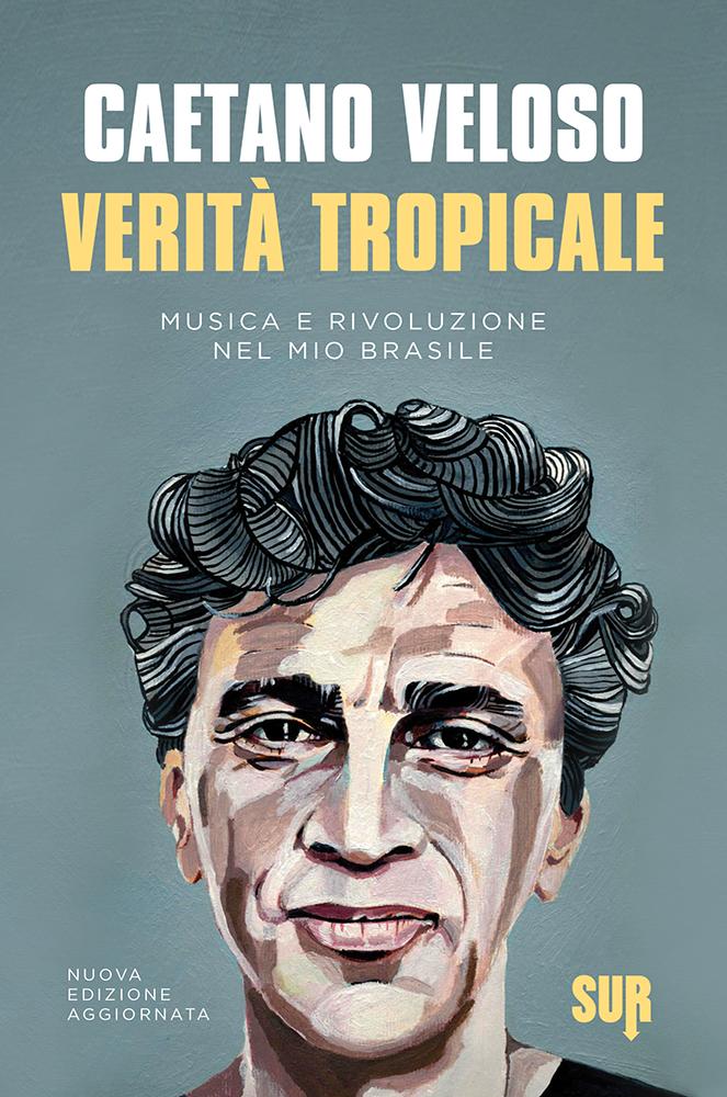 Verità tropicale<br/>Musica e rivoluzione<br/>nel mio Brasile